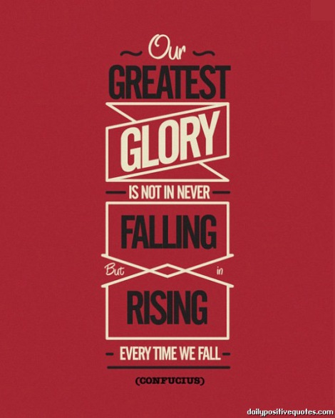 our-greatest-glory-is-not-in-never-falling-but-in-rising-everytime-we-fall